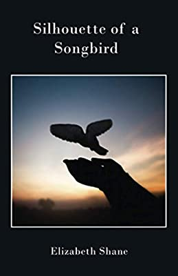Image of a poetry book titled Silhouette of a Songbird by Elizabeth Shane. Picture is of a bird and a person's cupped hands in silhouette.